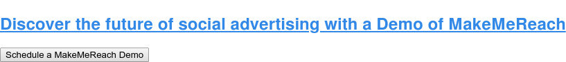 Discover the future of social advertising with a Demo of MakeMeReach Schedule a MakeMeReach Demo