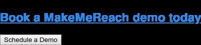 Book a MakeMeReach demo today Schedule a Demo