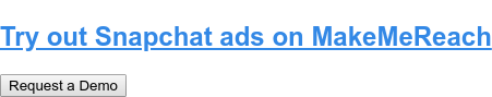 Try out Snapchat ads on MakeMeReach Request a Demo
