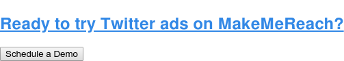 Ready to try Twitter ads on MakeMeReach? Schedule a Demo