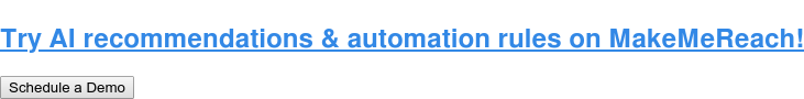 Try AI recommendations & automation rules on MakeMeReach! Schedule a Demo