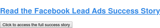 Read the Facebook Lead Ads Success Story Click to access the full success story