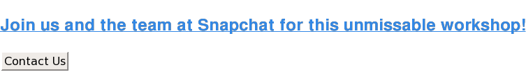 Join us and the team at Snapchat for this unmissable workshop! Contact Us