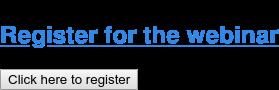 Register for the webinar Click here to register
