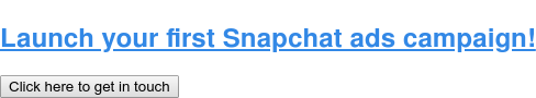 Launch your first Snapchat ads campaign! Click here to get in touch