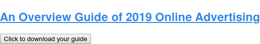 An OverviewGuide of 2019 Online Advertising Click to download your guide