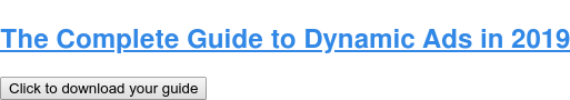 The Complete Guide to Dynamic Ads in 2019 Click to download your guide