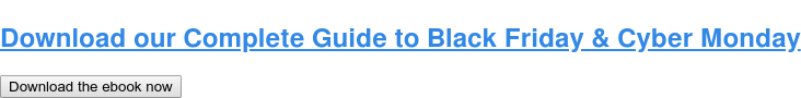 Download our Complete Guide to Black Friday & Cyber Monday Download the ebook now