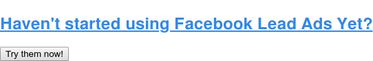 Haven't started using Facebook Lead Ads Yet? Try them now!