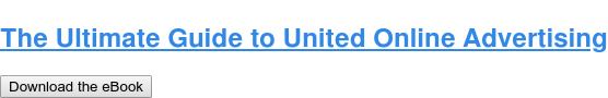 The Ultimate Guide to United Online Advertising Download the eBook