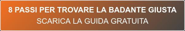 8 PASSI PER TROVARE LA BADANTE GIUSTA  SCARICA LA GUIDA GRATUITA