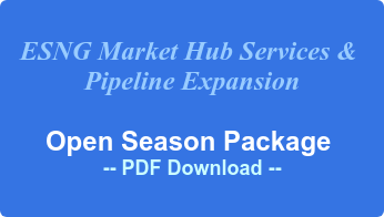 ESNG Market Hub Services &  Pipeline Expansion  Open Season Package  -- PDF Download --