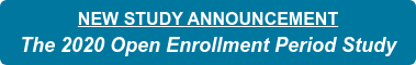 NEW STUDY ANNOUNCEMENT The 2020 Open Enrollment Period Study