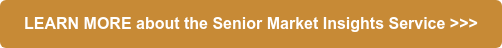 LEARN MORE about the Senior Market Insights Service >>>