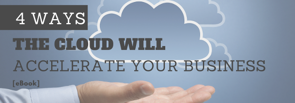 4 Ways the Cloud will Accelerate Your Business [eBook]