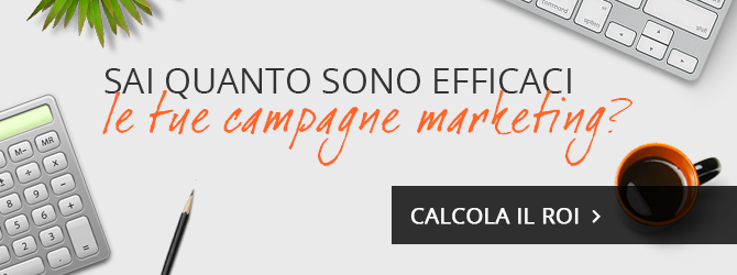 Sai quanto sono efficaci le tue campagne marketing? calcola il ROI