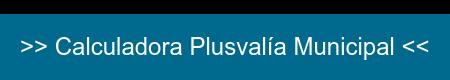 >> Calculadora Plusvalía Municiapal <<