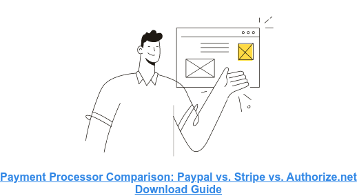 Payment Processor Comparison: Paypal vs. Stripe vs. Authorize.net  Download Guide