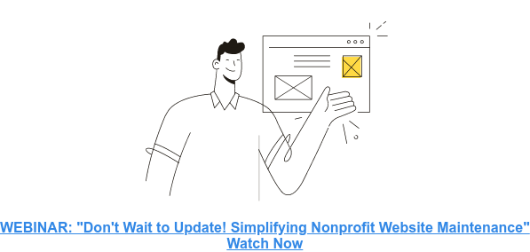 "WEBINAR: ""Don't Wait to Update! Simplifying Nonprofit Website Maintenance""  Watch Now"