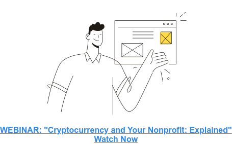 "WEBINAR: ""Cryptocurrency and Your Nonprofit:Explained""  Download Guide   <https://go.elevationweb.org/webinar-cryptocurrency-and-your-nonprofit-explained>"