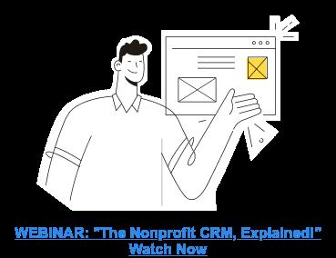 "WEBINAR: ""The Nonprofit CRM, Explained!""  Watch Now"