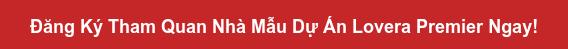 Đăng Ký Tham Quan Nhà Mẫu Dự Án Lovera Premier Ngay!