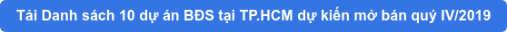 Tải Danh sách 10 dự án BĐS tại TP.HCM dự kiến mở bán quý IV/2019