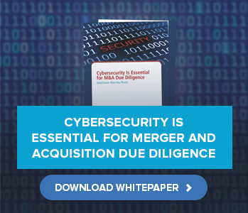"""Is Your Latest Acquisition Target as Valuable as You Think?: Cybersecurity Is Essential for M&A Due Diligence"""