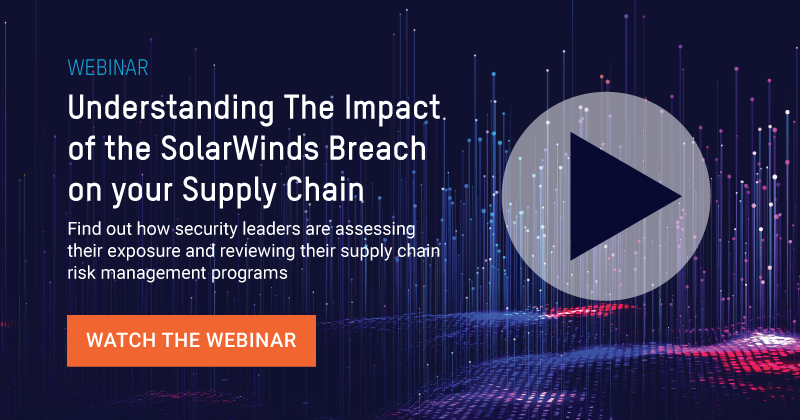 Webinar : Understanding The Impact of the SolarWinds Breach on your Supply Chain