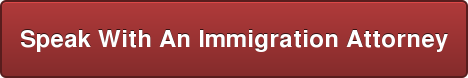 Speak With An Immigration Attorney