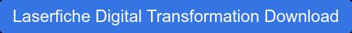 Laserfiche Digital Transformation Download