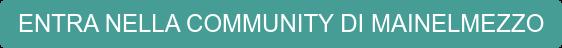 ENTRA NELLA COMMUNITY DI MAINELMEZZO