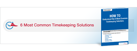 Download our free white paper to learn more about the 6 most common timekeeping solutions.