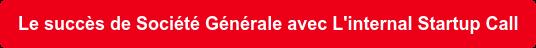 Le succès de Société Générale avec L'internal Startup Call
