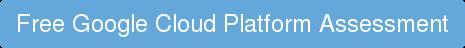 Free Google Cloud Platform Assessment