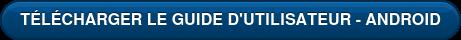 TÉLÉCHARGER LE GUIDE D'UTILISATEUR - ANDROID
