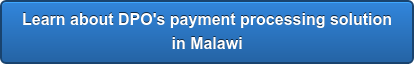 Learn about DPO's payment processing solution in Malawi