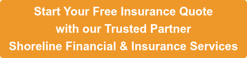 Start Your Free Insurance Quote with our Trusted Partner Shoreline Financial & Insurance Services