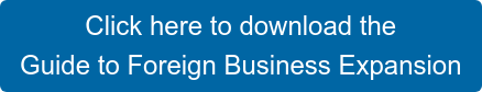 Click here to download the  Guide to Foreign Business Expansion