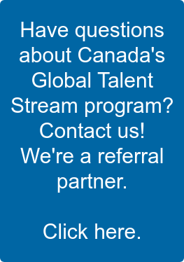 Have questions  about Canada's  Global Talent  Stream program?  Contact us!  We're a referral  partner.  Click here.