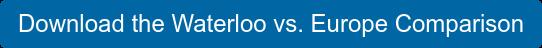Download the Waterloo vs. Europe Comparison