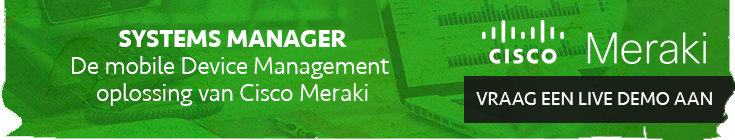 SYSTEMS MANAGER  De Mobile Device Management oplossing van Cisco Meraki - Vraag een Live Demo aan