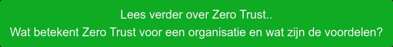 Lees verder over Zero Trust..  Wat betekent Zero Trust voor een organisatie en wat zijn de voordelen?