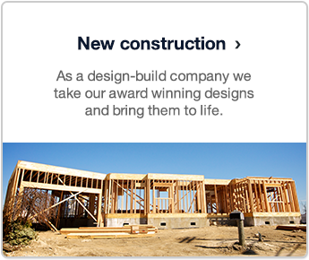 New construction.  As a design-build company we take our award winning designs and bring them to life.
