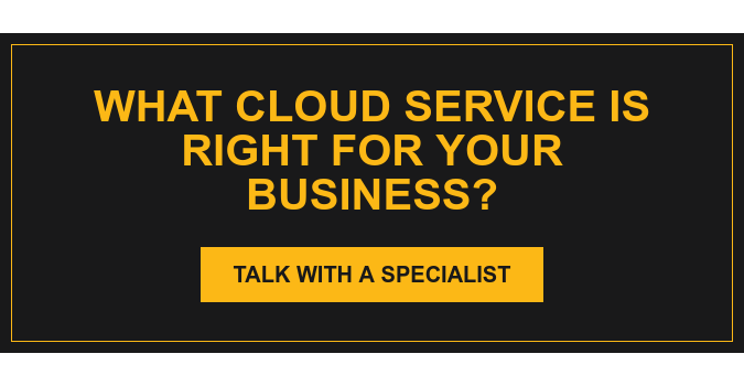 What cloud service is right for your business? Talk with a Specialist