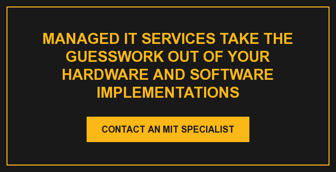 Managed IT Services take the guesswork out of your hardware and software  implementations Contact an MIT Specialist