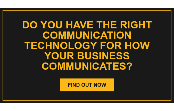 Do you have the right communication technology for how your business  communicates? Find Out Now