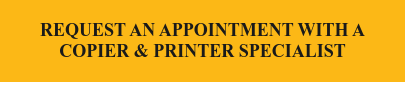 Request an Appointment with a Copier & Printer Specialist