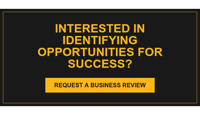 Interested in Identifying opportunities for success? Request a Business Review