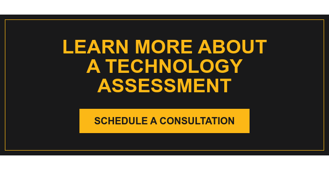 Learn More About a Technology Assessment Schedule a Consultation